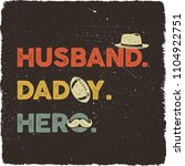 husband daddy hero t shirt... | Shutterstock .eps vector #1104922751