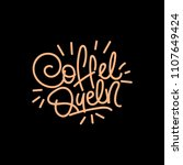 coffe queen. good coffee good... | Shutterstock .eps vector #1107649424