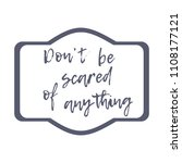 don t be scared of anything....   Shutterstock .eps vector #1108177121