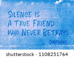 Silence Is A True Friend Who...