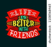 life is better with friends.... | Shutterstock .eps vector #1108568465