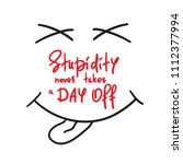 stupidity never takes a day off ... | Shutterstock .eps vector #1112377994