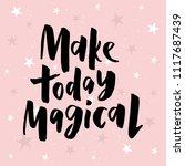 make today magical   handdrawn... | Shutterstock .eps vector #1117687439