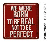 we were born to be real not to... | Shutterstock .eps vector #1118541311