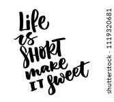 life is short make it sweet.... | Shutterstock .eps vector #1119320681