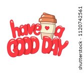 have a good day message... | Shutterstock .eps vector #1120742561