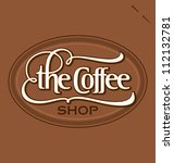 'The Coffee Shop' hand lettered vintage sign, vector (eps8) - stock vector