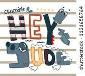 hey dude with crocodile slogan... | Shutterstock .eps vector #1121658764