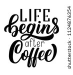 life begins after coffee black... | Shutterstock .eps vector #1124876354