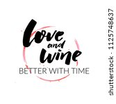 love and wine better with time. ... | Shutterstock .eps vector #1125748637