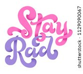 stay rad. hand lettered quote... | Shutterstock . vector #1129090067