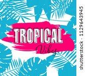 trendy summer tropical leaves...   Shutterstock .eps vector #1129643945