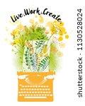 live  work  create. watercolor... | Shutterstock .eps vector #1130528024