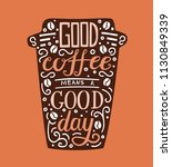 good coffee means a good day.... | Shutterstock .eps vector #1130849339