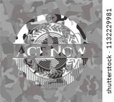 act now on grey camouflage... | Shutterstock .eps vector #1132229981