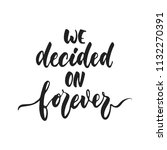 we decided on forever   hand... | Shutterstock .eps vector #1132270391