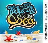 take me to the sea hand written ... | Shutterstock .eps vector #1132800425