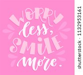 worry less  smile more. vector... | Shutterstock .eps vector #1132953161