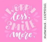 worry less  smile more. vector... | Shutterstock .eps vector #1132953161