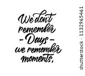 we don't remember days  we... | Shutterstock .eps vector #1132965461