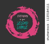 every day is your second chance.... | Shutterstock .eps vector #1135184111
