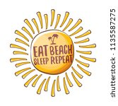 eat sleep beach repeat vector... | Shutterstock .eps vector #1135587275