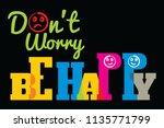 don't worry  be happy vector...   Shutterstock .eps vector #1135771799
