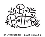 be better  hand lettered quote. ... | Shutterstock .eps vector #1135786151