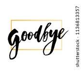 goodbye lettering calligraphy... | Shutterstock .eps vector #1136813357