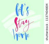 let's stay home. inspirational... | Shutterstock .eps vector #1137404804