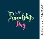 happy friendship day lettering... | Shutterstock .eps vector #1137829541