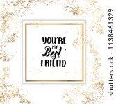 you're my best friend  ... | Shutterstock .eps vector #1138461329