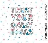trust your crazy ideas print ...   Shutterstock .eps vector #1139266964