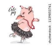 happy pig in a ballerina tutu... | Shutterstock .eps vector #1139853761