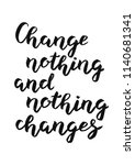 hand drawn change nothing and...   Shutterstock .eps vector #1140681341