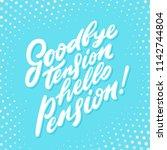 goodbye tension hello pension.... | Shutterstock .eps vector #1142744804