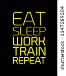 eat sleep work train repeat... | Shutterstock . vector #1147289204