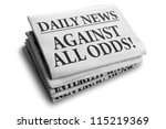 Daily news newspaper headline reading against all odds concept for conquering adversity - stock photo