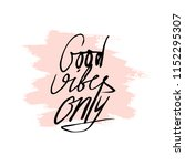 text good vibes only on a...   Shutterstock .eps vector #1152295307