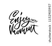 enjoy every moment. hand drawn... | Shutterstock .eps vector #1152905957