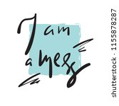 i am a mess   simple inspire... | Shutterstock .eps vector #1155878287