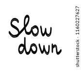 slow down beautiful lettering... | Shutterstock .eps vector #1160227627