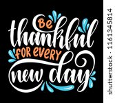 be thankful for every new day.... | Shutterstock .eps vector #1161345814