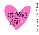 unicorns are real. lettering... | Shutterstock .eps vector #1161354664