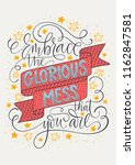 embrace the glorious mess that... | Shutterstock .eps vector #1162847581