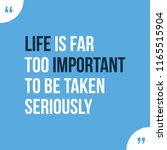 life is far too important to be ...   Shutterstock .eps vector #1165515904