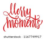 merry moments. lettering for... | Shutterstock .eps vector #1167749917