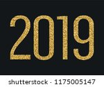 2019 year. gold glitter numbers....   Shutterstock .eps vector #1175005147