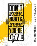 don't stop when it hurts. stop... | Shutterstock .eps vector #1177510234