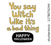 you say witch like it's a bad... | Shutterstock .eps vector #1178076244